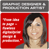 "Graphic Designer & Production Artist ""From idea to page – flawless digital/print design & production."""